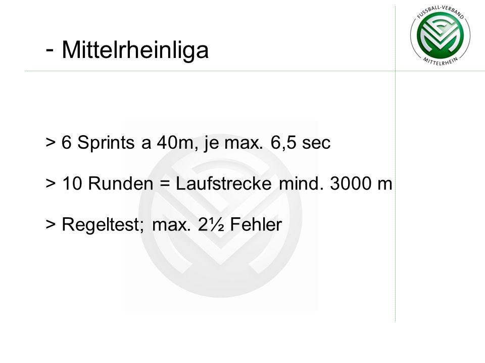 - Mittelrheinliga > 6 Sprints a 40m, je max.6,5 sec > 10 Runden = Laufstrecke mind.