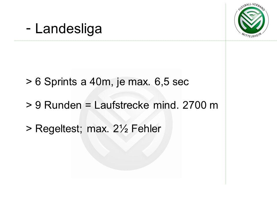 - Landesliga > 6 Sprints a 40m, je max.6,5 sec > 9 Runden = Laufstrecke mind.
