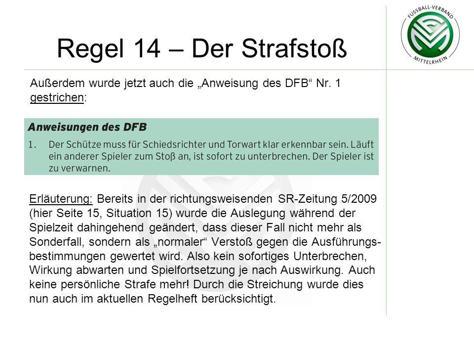 Regel 14 – Der Strafstoß Außerdem wurde jetzt auch die Anweisung des DFB Nr.