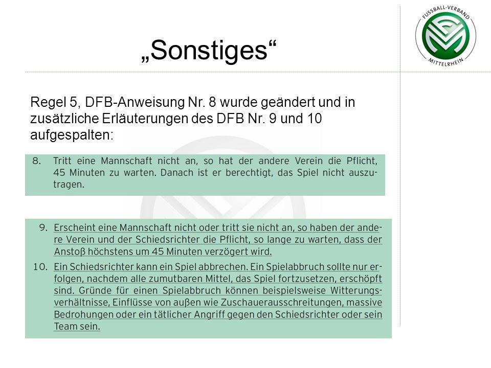 Sonstiges Regel 5, DFB-Anweisung Nr.8 wurde geändert und in zusätzliche Erläuterungen des DFB Nr.