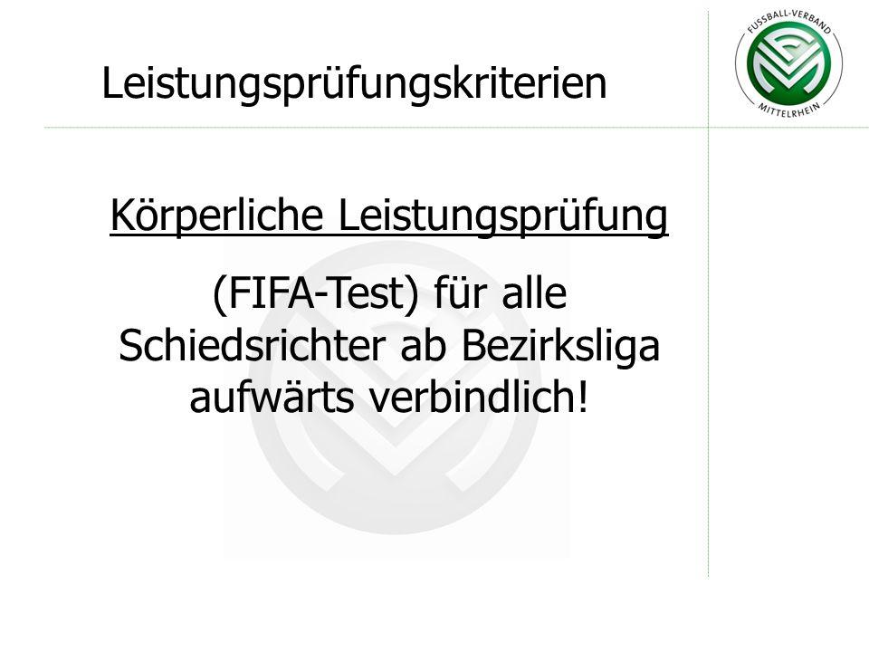 Leistungsprüfungskriterien Körperliche Leistungsprüfung (FIFA-Test) für alle Schiedsrichter ab Bezirksliga aufwärts verbindlich!