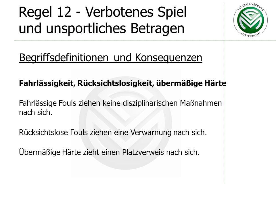 Regel 12 - Verbotenes Spiel und unsportliches Betragen Begriffsdefinitionen und Konsequenzen Rücksichtslose Fouls ziehen eine Verwarnung nach sich.