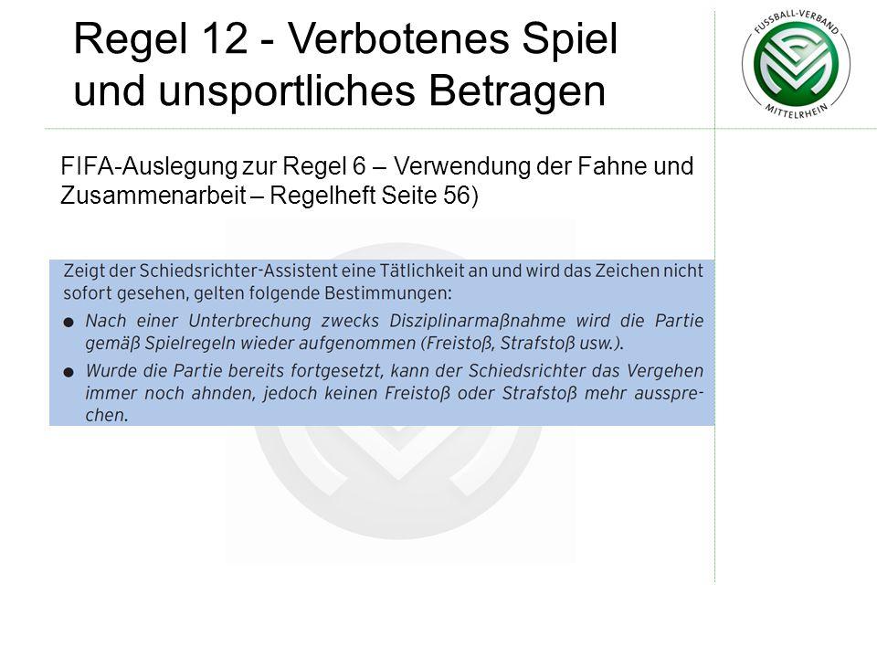 FIFA-Auslegung zur Regel 6 – Verwendung der Fahne und Zusammenarbeit – Regelheft Seite 56) Regel 12 - Verbotenes Spiel und unsportliches Betragen