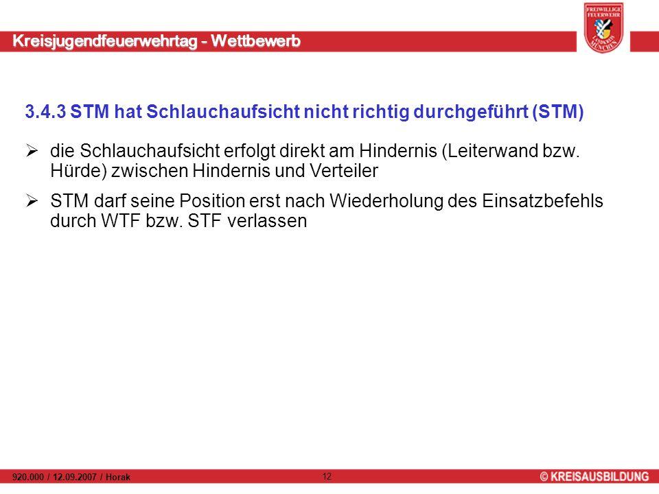 Kreisjugendfeuerwehrtag - Wettbewerb 920.000 / 12.09.2007 / Horak 12 3.4.3 STM hat Schlauchaufsicht nicht richtig durchgeführt (STM) die Schlauchaufsicht erfolgt direkt am Hindernis (Leiterwand bzw.
