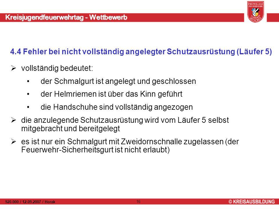 Kreisjugendfeuerwehrtag - Wettbewerb 920.000 / 12.09.2007 / Horak 16 4.4 Fehler bei nicht vollständig angelegter Schutzausrüstung (Läufer 5) vollständ