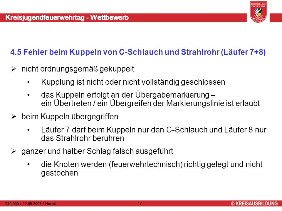 Kreisjugendfeuerwehrtag - Wettbewerb 920.000 / 12.09.2007 / Horak 17 4.5 Fehler beim Kuppeln von C-Schlauch und Strahlrohr (Läufer 7+8) nicht ordnungs