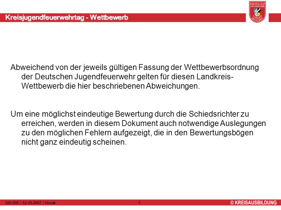 Kreisjugendfeuerwehrtag - Wettbewerb 920.000 / 12.09.2007 / Horak 4 Abweichend von der jeweils gültigen Fassung der Wettbewerbsordnung der Deutschen Jugendfeuerwehr gelten für diesen Landkreis- Wettbewerb die hier beschriebenen Abweichungen.