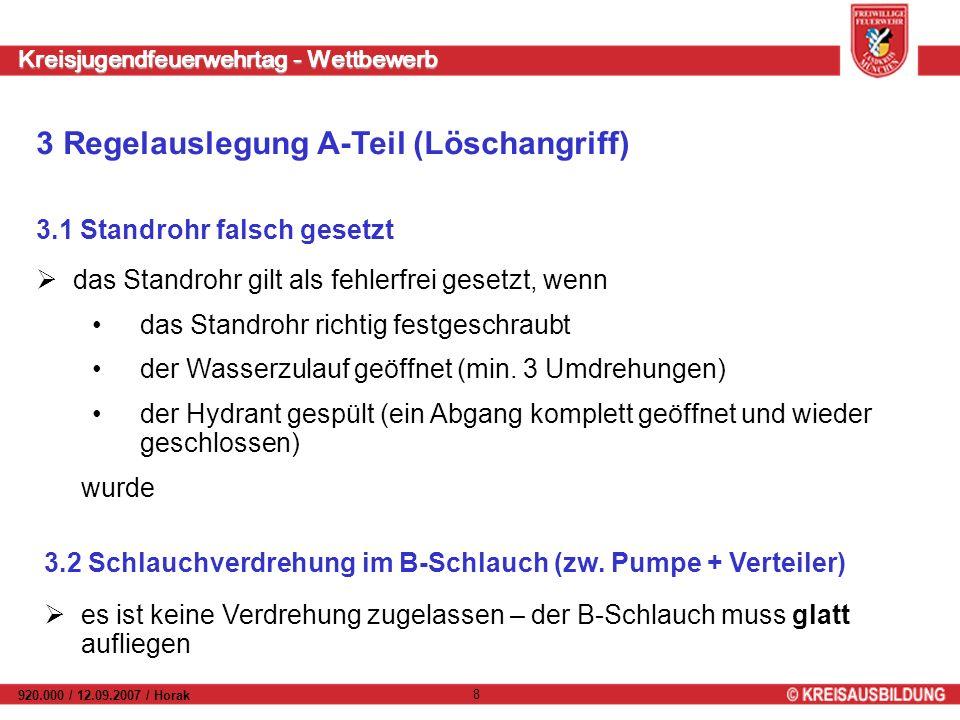 Kreisjugendfeuerwehrtag - Wettbewerb 920.000 / 12.09.2007 / Horak 8 das Standrohr gilt als fehlerfrei gesetzt, wenn das Standrohr richtig festgeschraubt der Wasserzulauf geöffnet (min.