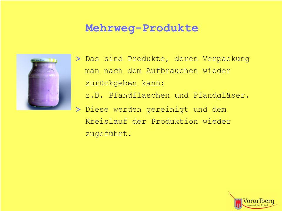 Mehrweg-Produkte > Das sind Produkte, deren Verpackung man nach dem Aufbrauchen wieder zurückgeben kann: z.B. Pfandflaschen und Pfandgläser. > Diese w