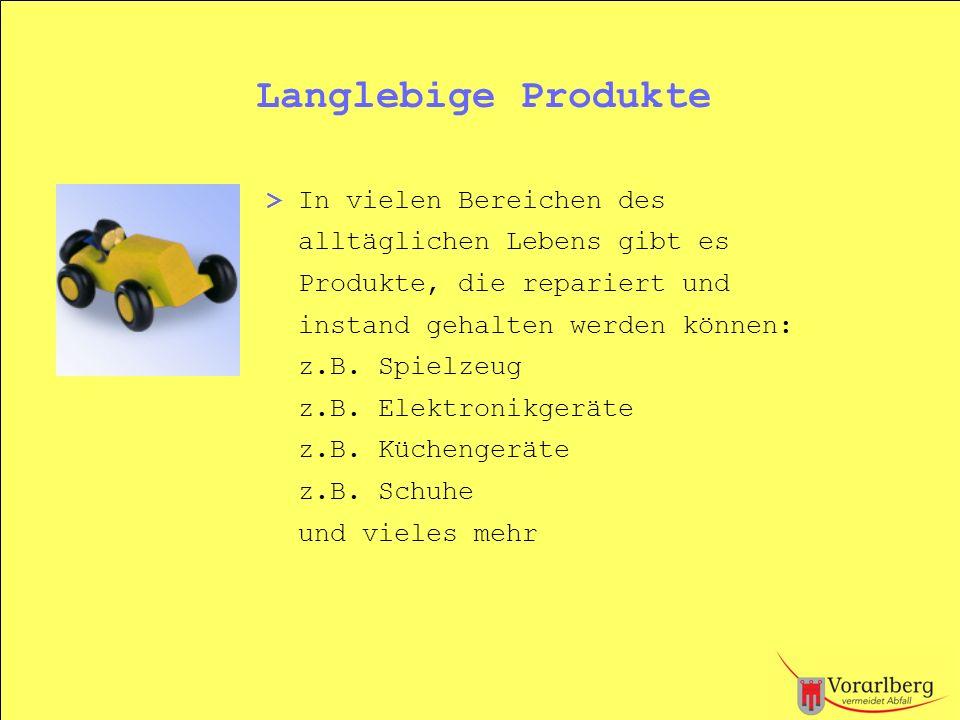 Langlebige Produkte > In vielen Bereichen des alltäglichen Lebens gibt es Produkte, die repariert und instand gehalten werden können: z.B. Spielzeug z