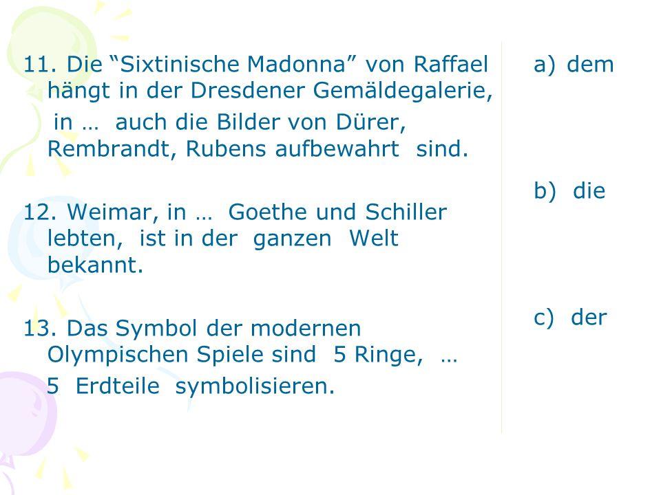 11. Die Sixtinische Madonna von Raffael hängt in der Dresdener Gemäldegalerie, in … auch die Bilder von Dürer, Rembrandt, Rubens aufbewahrt sind. 12.