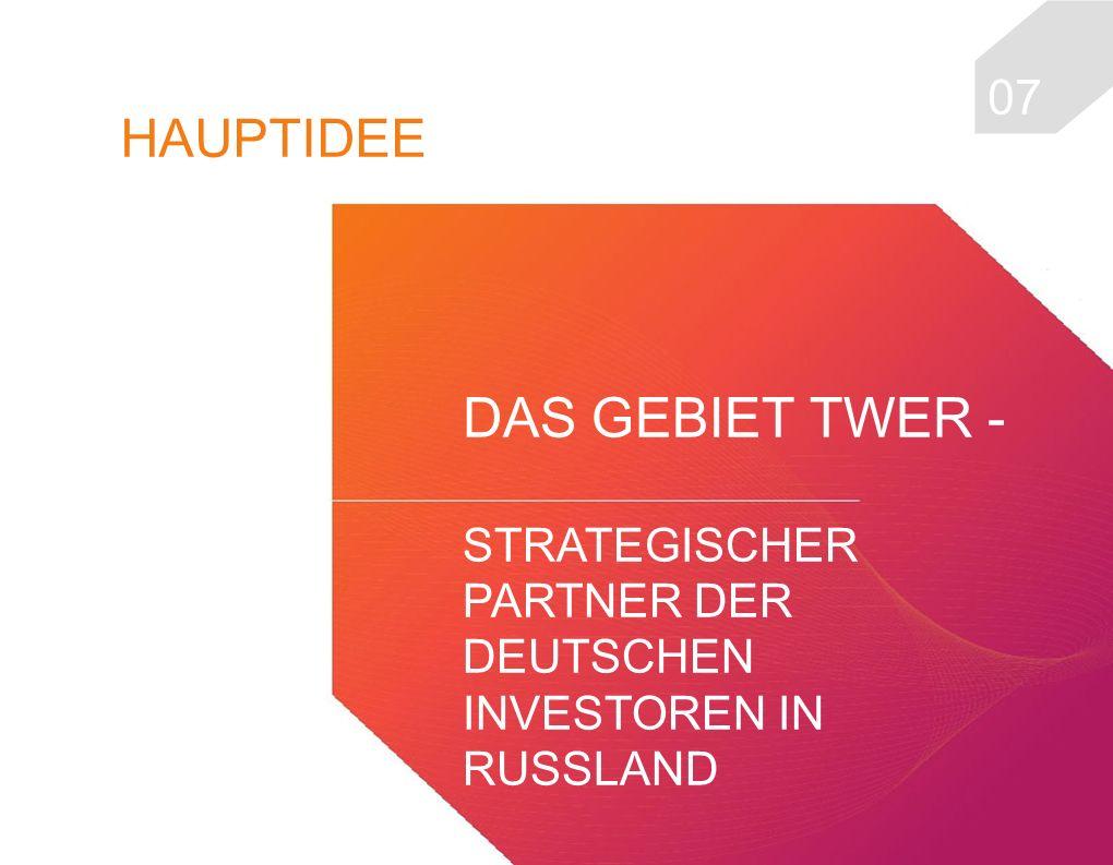 0707 HAUPTIDEE DAS GEBIET TWER - STRATEGISCHER PARTNER DER DEUTSCHEN INVESTOREN IN RUSSLAND
