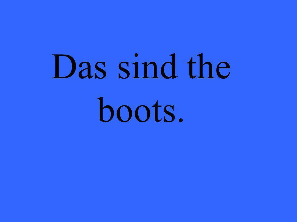Das sind the boots.