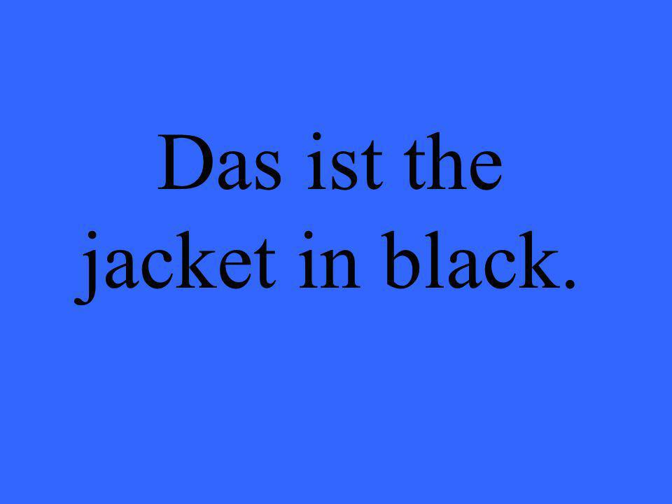 Das ist the jacket in black.