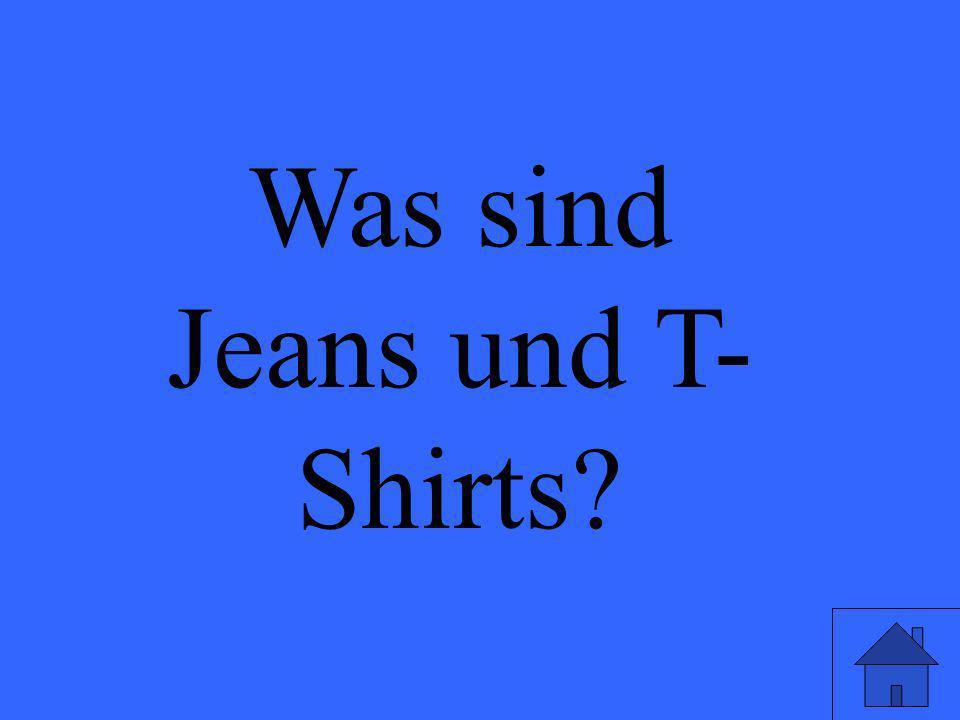 Was sind Jeans und T- Shirts