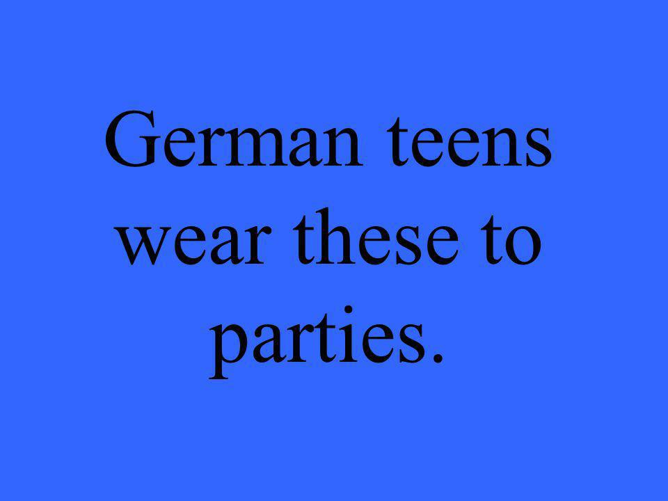 German teens wear these to parties.