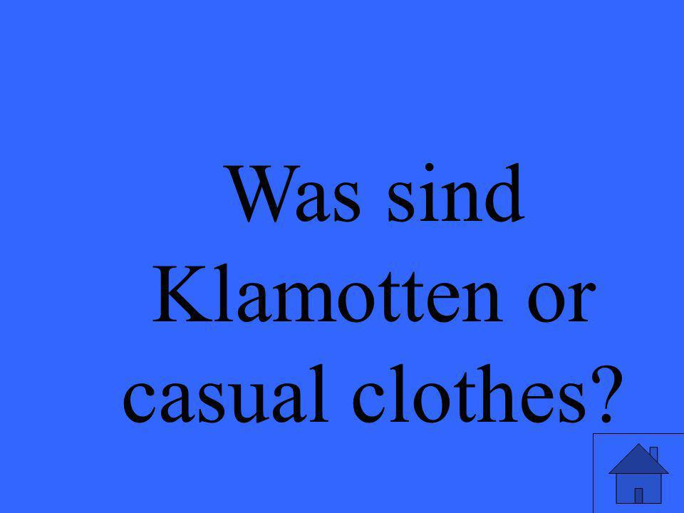 Was sind Klamotten or casual clothes?