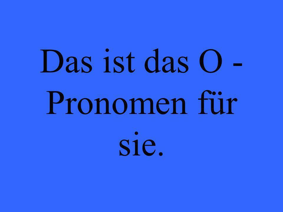 Das ist das O - Pronomen für sie.