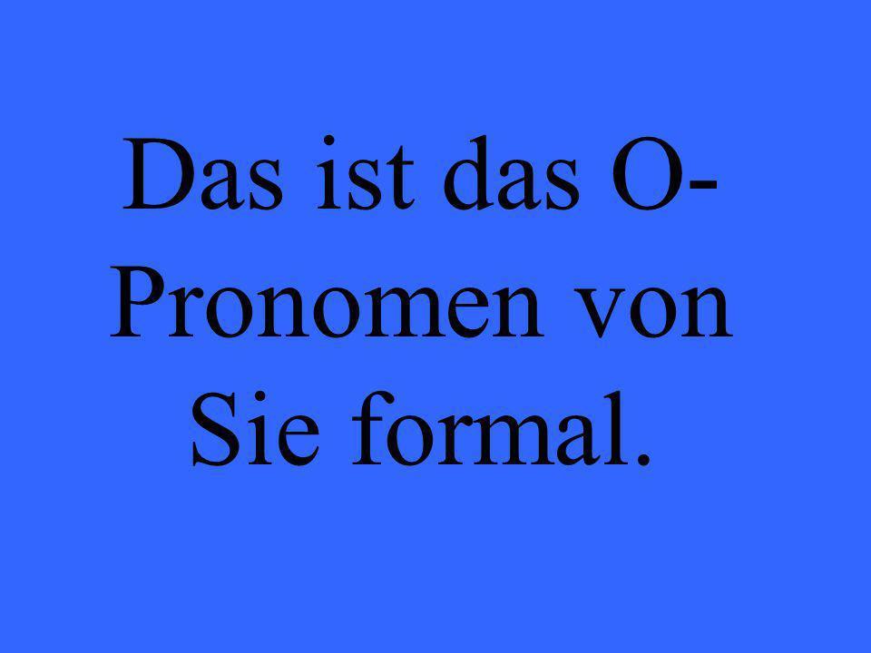 Das ist das O- Pronomen von Sie formal.