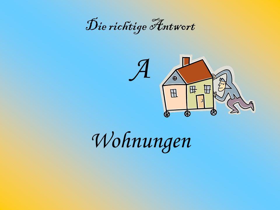 A)Wohnungen B)Garten C)Kleider