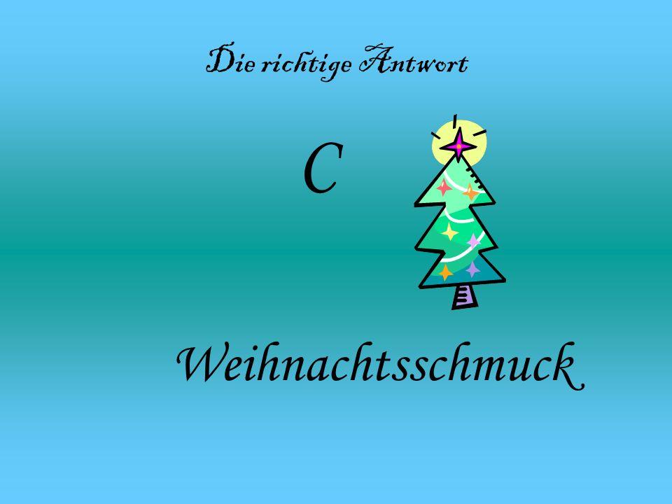 A) Tiere B) Obst C) Weihnachtsschmuck