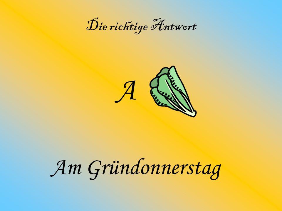 a ) Gründonnerstag. b ) Palmsonntag. c ) Aschermittwoch.