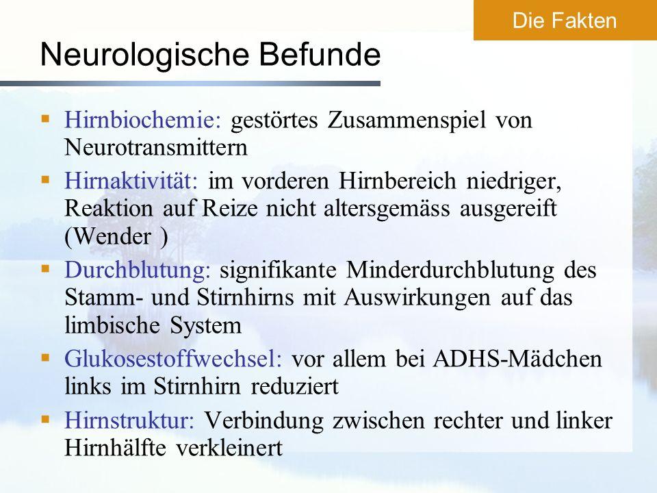 Neurologische Befunde Hirnbiochemie: gestörtes Zusammenspiel von Neurotransmittern Hirnaktivität: im vorderen Hirnbereich niedriger, Reaktion auf Reiz