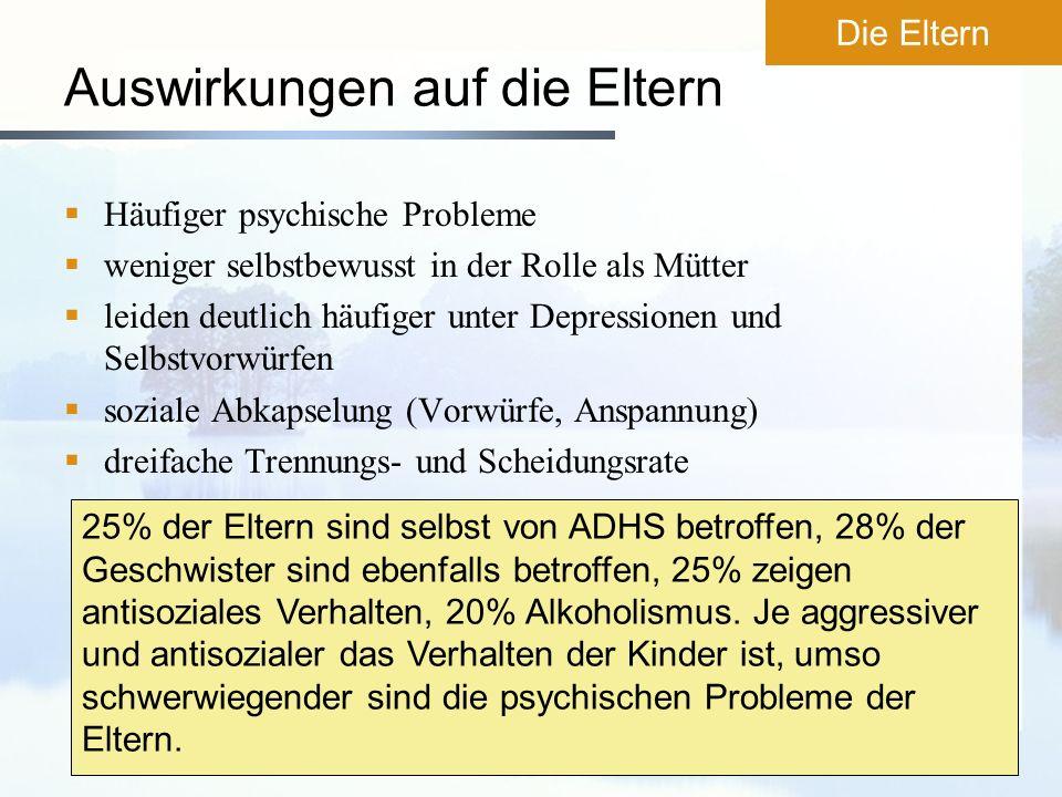 Auswirkungen auf die Eltern Häufiger psychische Probleme weniger selbstbewusst in der Rolle als Mütter leiden deutlich häufiger unter Depressionen und