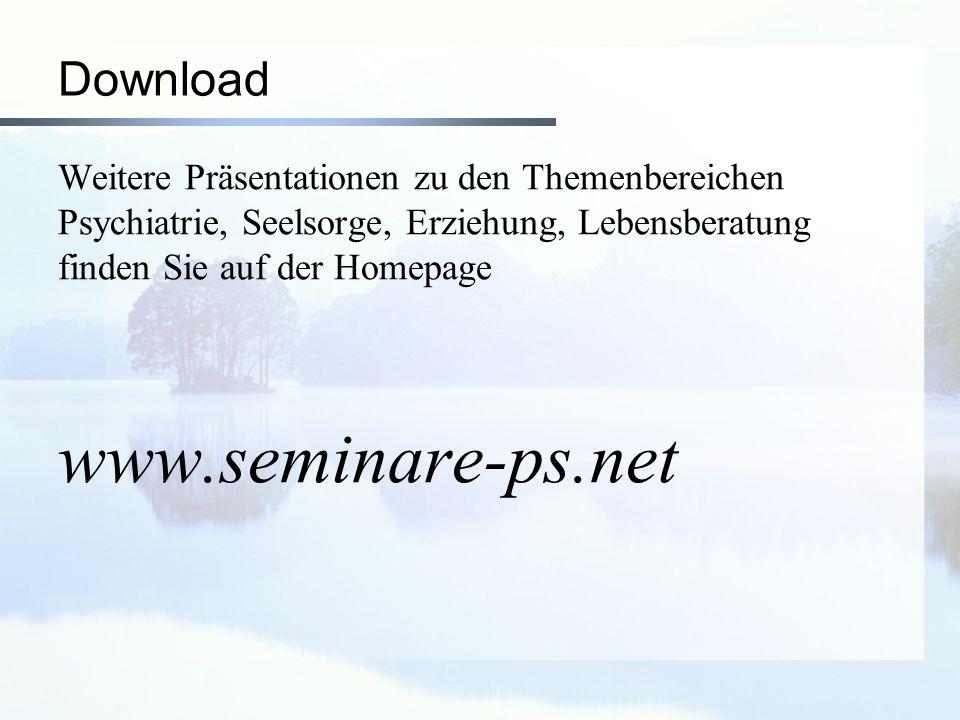 Download Weitere Präsentationen zu den Themenbereichen Psychiatrie, Seelsorge, Erziehung, Lebensberatung finden Sie auf der Homepage www.seminare-ps.n