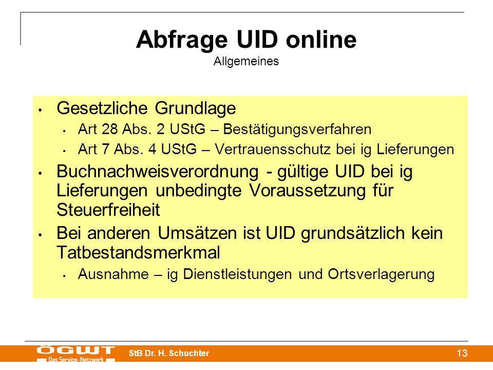 StB Dr. H. Schuchter 13 Abfrage UID online Allgemeines Gesetzliche Grundlage Art 28 Abs. 2 UStG – Bestätigungsverfahren Art 7 Abs. 4 UStG – Vertrauens