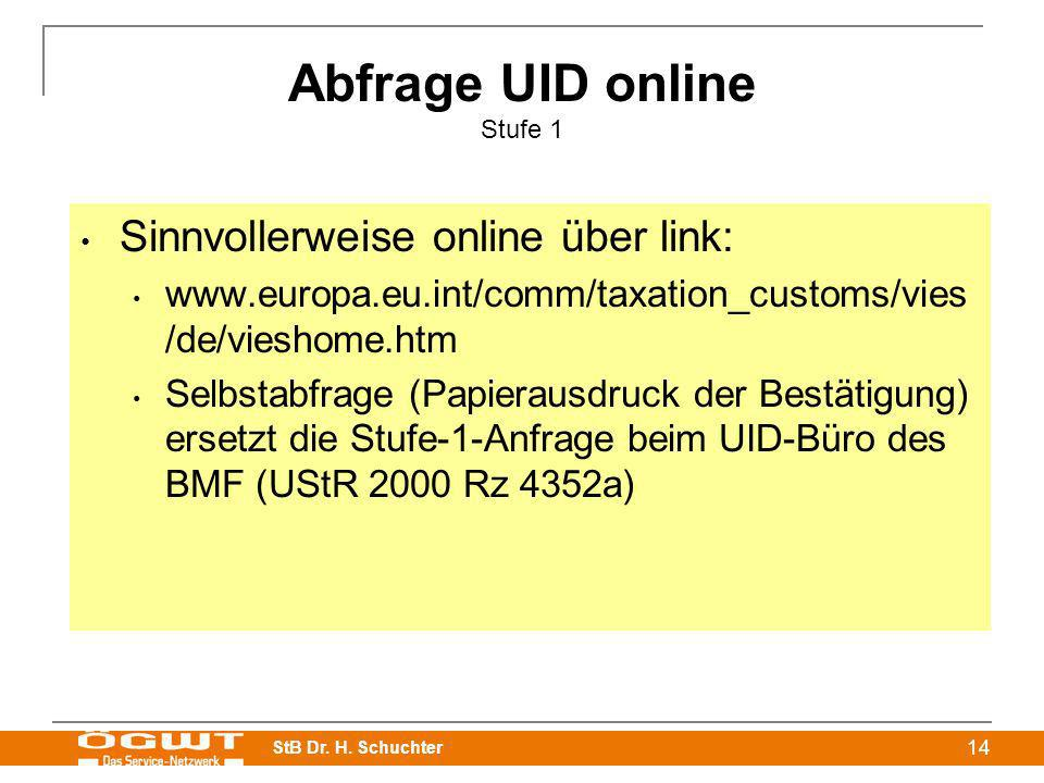 StB Dr. H. Schuchter 14 Abfrage UID online Stufe 1 Sinnvollerweise online über link: www.europa.eu.int/comm/taxation_customs/vies /de/vieshome.htm Sel
