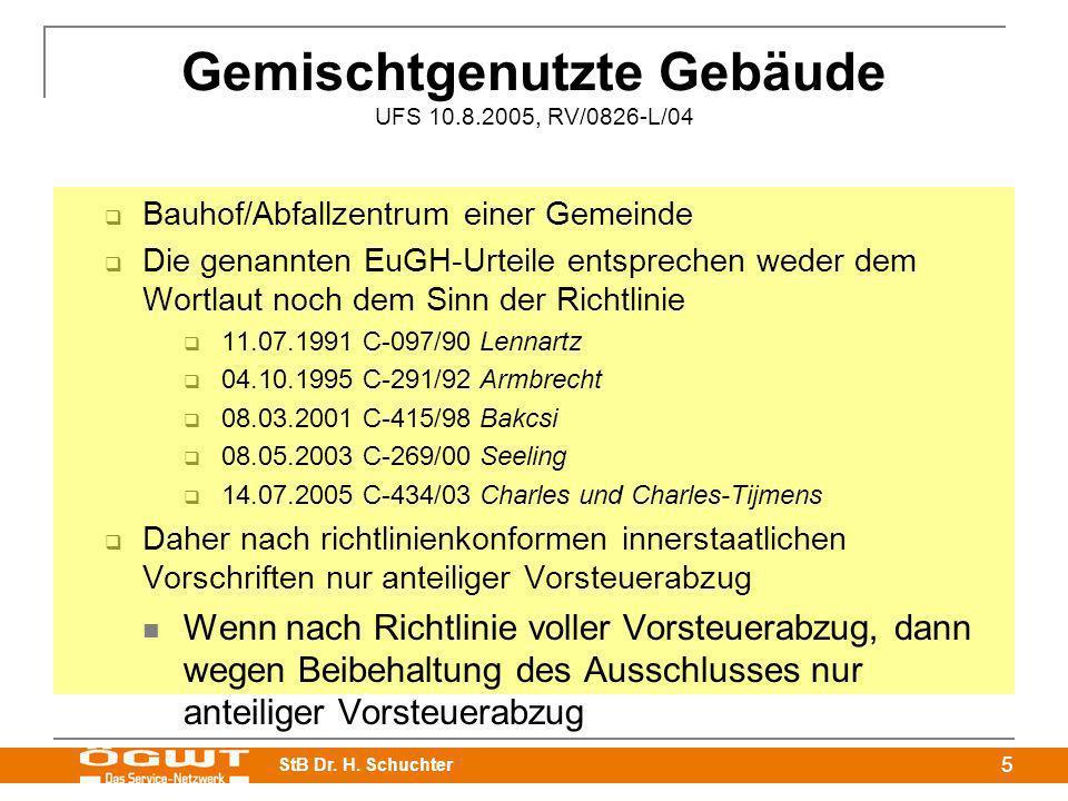 StB Dr. H. Schuchter 5 Gemischtgenutzte Gebäude UFS 10.8.2005, RV/0826-L/04 Bauhof/Abfallzentrum einer Gemeinde Die genannten EuGH-Urteile entsprechen
