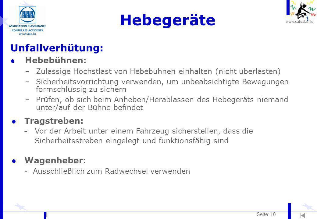 www.safestart.lu Seite: 18 Hebegeräte Unfallverhütung: l Hebebühnen: –Zulässige Höchstlast von Hebebühnen einhalten (nicht überlasten) –Sicherheitsvor