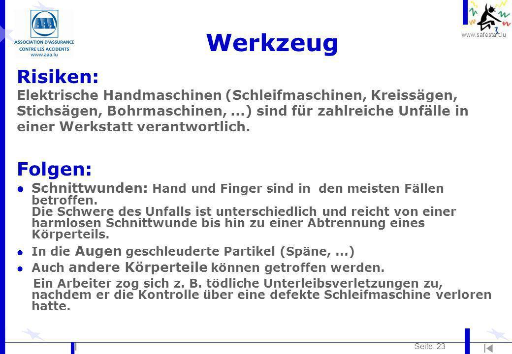 www.safestart.lu Seite: 23 Werkzeug Risiken: Elektrische Handmaschinen (Schleifmaschinen, Kreissägen, Stichsägen, Bohrmaschinen,...) sind für zahlreic