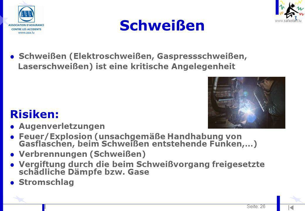 www.safestart.lu Seite: 26 Schweißen l Schweißen (Elektroschweißen, Gaspressschweißen, Laserschweißen) ist eine kritische Angelegenheit Risiken: l Aug