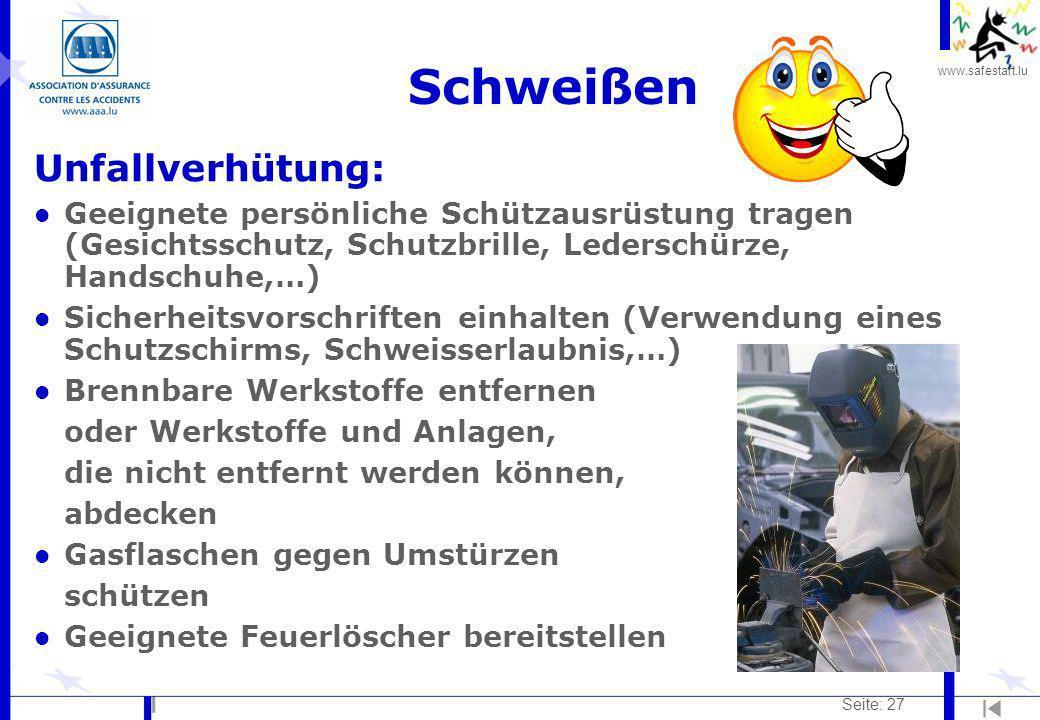 www.safestart.lu Seite: 27 Schweißen Unfallverhütung: l Geeignete persönliche Schützausrüstung tragen (Gesichtsschutz, Schutzbrille, Lederschürze, Han