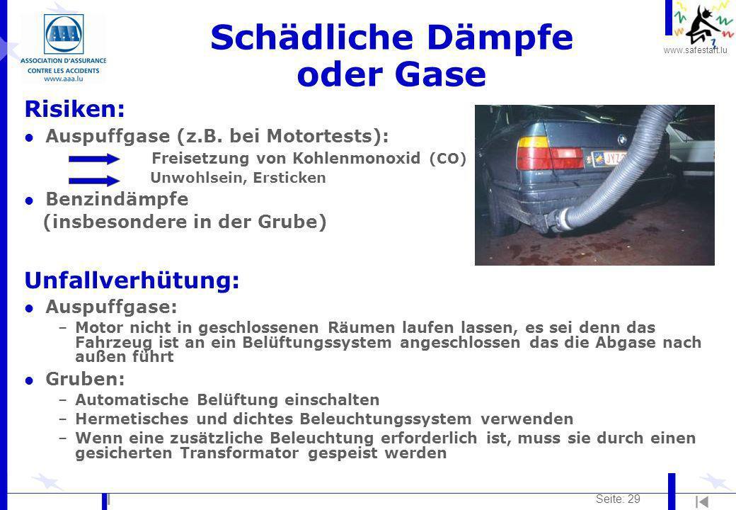 www.safestart.lu Seite: 29 Schädliche Dämpfe oder Gase Risiken: l Auspuffgase (z.B. bei Motortests): Freisetzung von Kohlenmonoxid (CO) Unwohlsein, Er