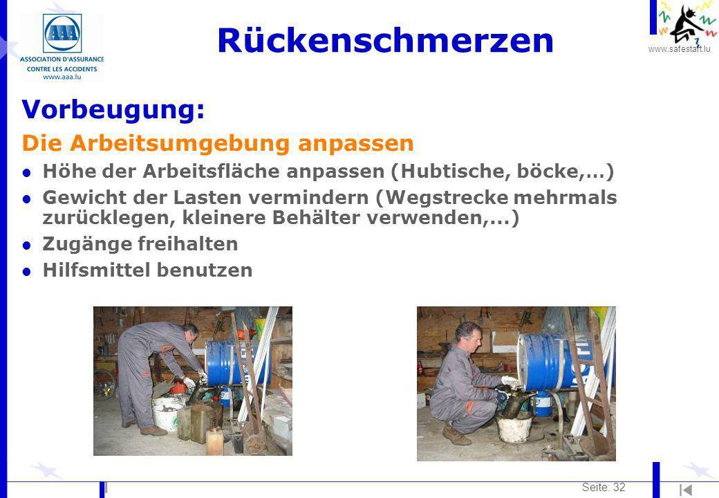 www.safestart.lu Seite: 32 Rückenschmerzen Vorbeugung: Die Arbeitsumgebung anpassen l Höhe der Arbeitsfläche anpassen (Hubtische, böcke,…) l Gewicht d