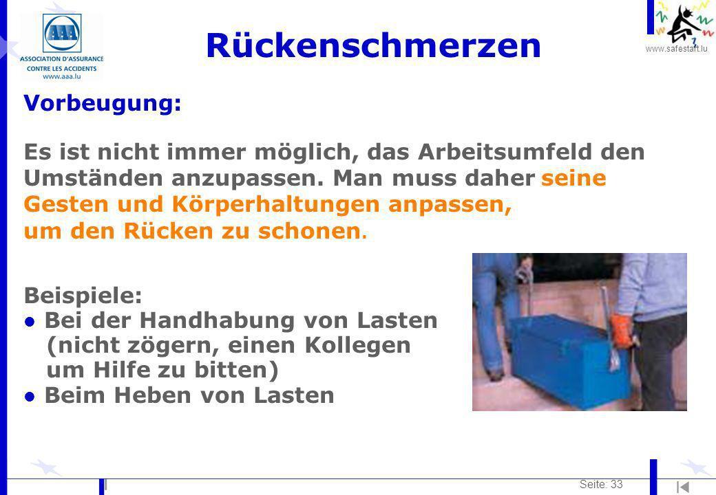 www.safestart.lu Seite: 33 Rückenschmerzen Vorbeugung: Es ist nicht immer möglich, das Arbeitsumfeld den Umständen anzupassen. Man muss daher seine Ge