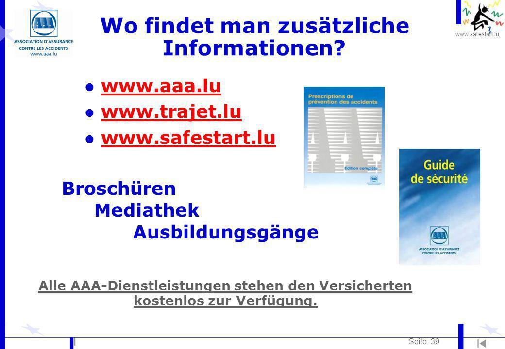 www.safestart.lu Seite: 39 Wo findet man zusätzliche Informationen? l www.aaa.luwww.aaa.lu l www.trajet.luwww.trajet.lu l www.safestart.luwww.safestar