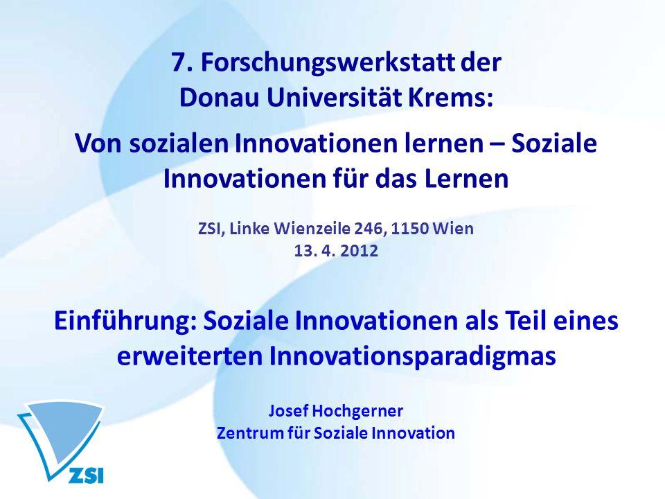 7. Forschungswerkstatt der Donau Universität Krems: Von sozialen Innovationen lernen – Soziale Innovationen für das Lernen ZSI, Linke Wienzeile 246, 1