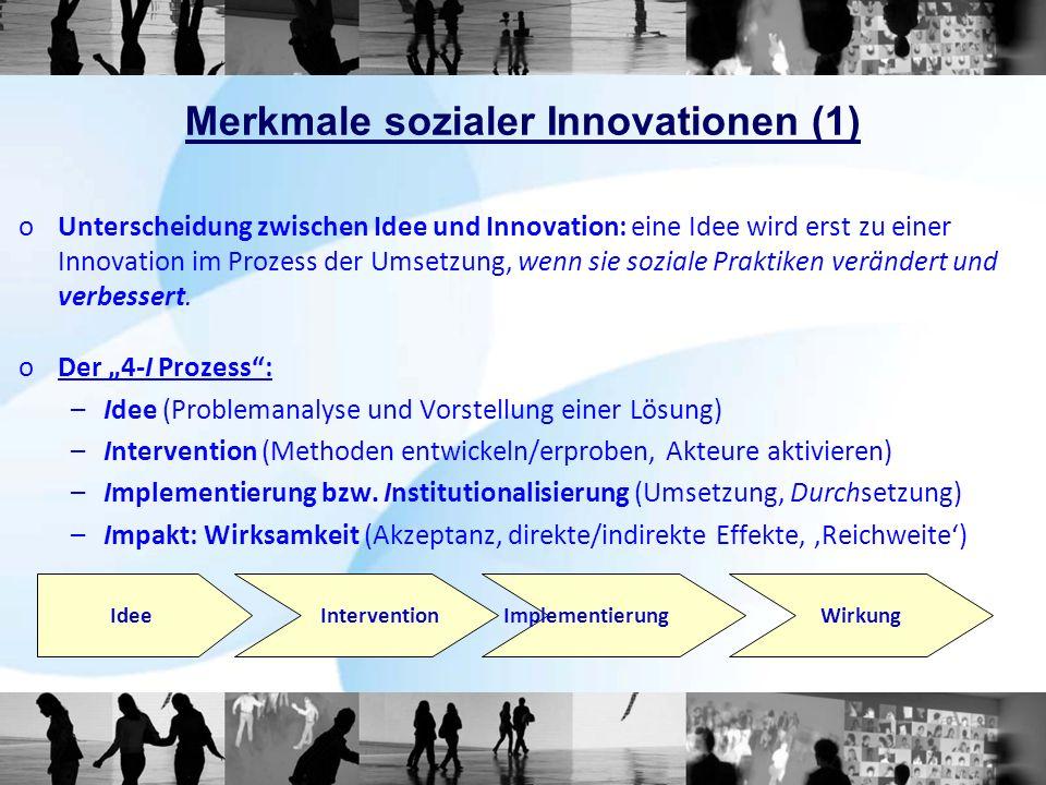 Merkmale sozialer Innovationen (1) oUnterscheidung zwischen Idee und Innovation: eine Idee wird erst zu einer Innovation im Prozess der Umsetzung, wen