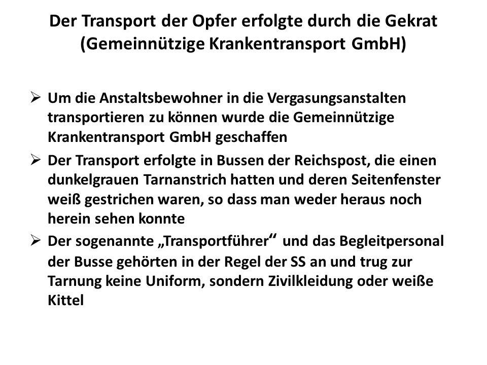 Der Transport der Opfer erfolgte durch die Gekrat (Gemeinnützige Krankentransport GmbH) Um die Anstaltsbewohner in die Vergasungsanstalten transportie