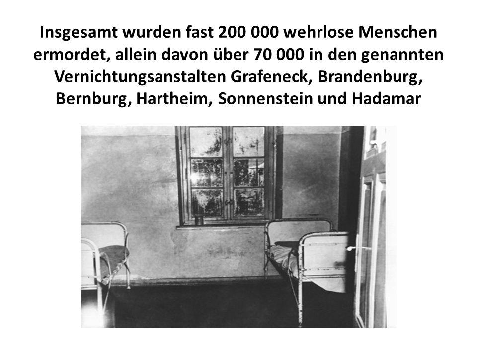 Insgesamt wurden fast 200 000 wehrlose Menschen ermordet, allein davon über 70 000 in den genannten Vernichtungsanstalten Grafeneck, Brandenburg, Bern