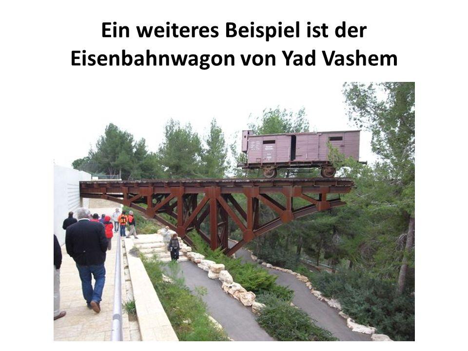 Ein weiteres Beispiel ist der Eisenbahnwagon von Yad Vashem