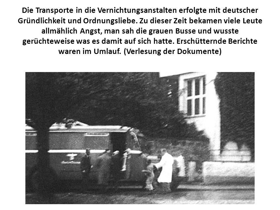 Die Transporte in die Vernichtungsanstalten erfolgte mit deutscher Gründlichkeit und Ordnungsliebe. Zu dieser Zeit bekamen viele Leute allmählich Angs
