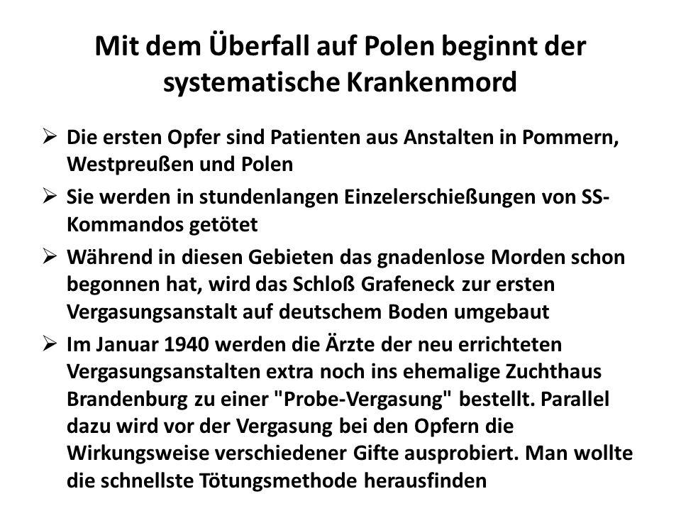 Mit dem Überfall auf Polen beginnt der systematische Krankenmord Die ersten Opfer sind Patienten aus Anstalten in Pommern, Westpreußen und Polen Sie w