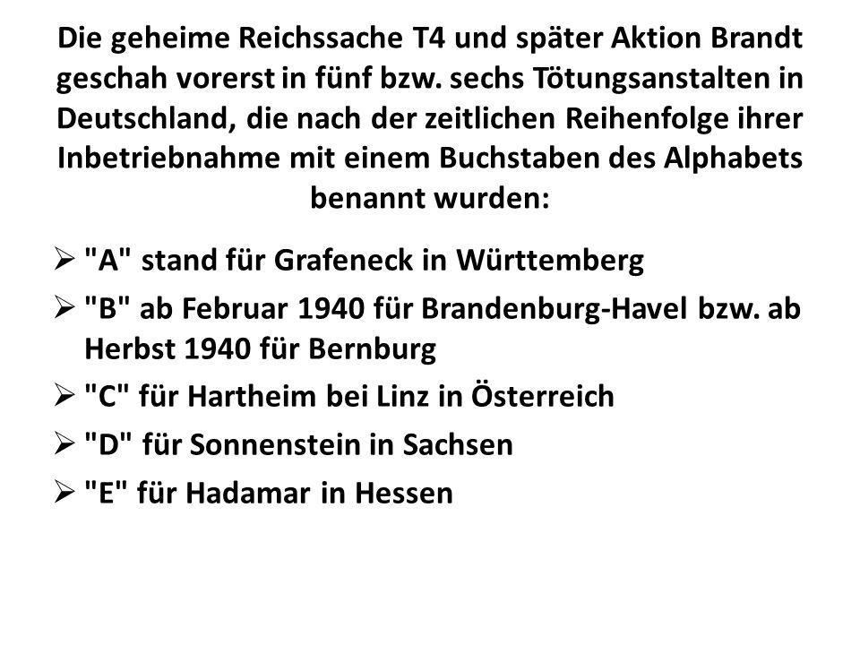 Die geheime Reichssache T4 und später Aktion Brandt geschah vorerst in fünf bzw. sechs Tötungsanstalten in Deutschland, die nach der zeitlichen Reihen