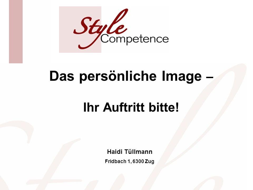 Haidi Tüllmann Fridbach 1, 6300 Zug Das persönliche Image – Ihr Auftritt bitte!