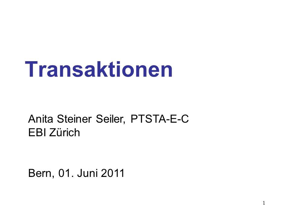 1 Transaktionen Anita Steiner Seiler, PTSTA-E-C EBI Zürich Bern, 01. Juni 2011